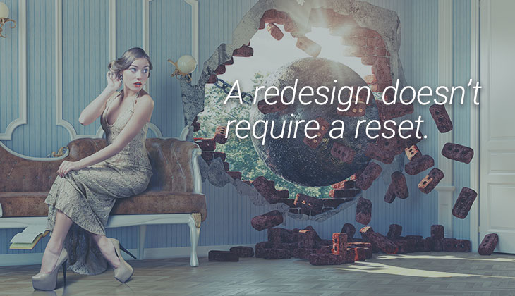 a redesign doesn't require a reset